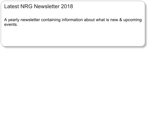 Latest NRG Newsletter 2018     A yearly newsletter containing information about what is new & upcoming events.